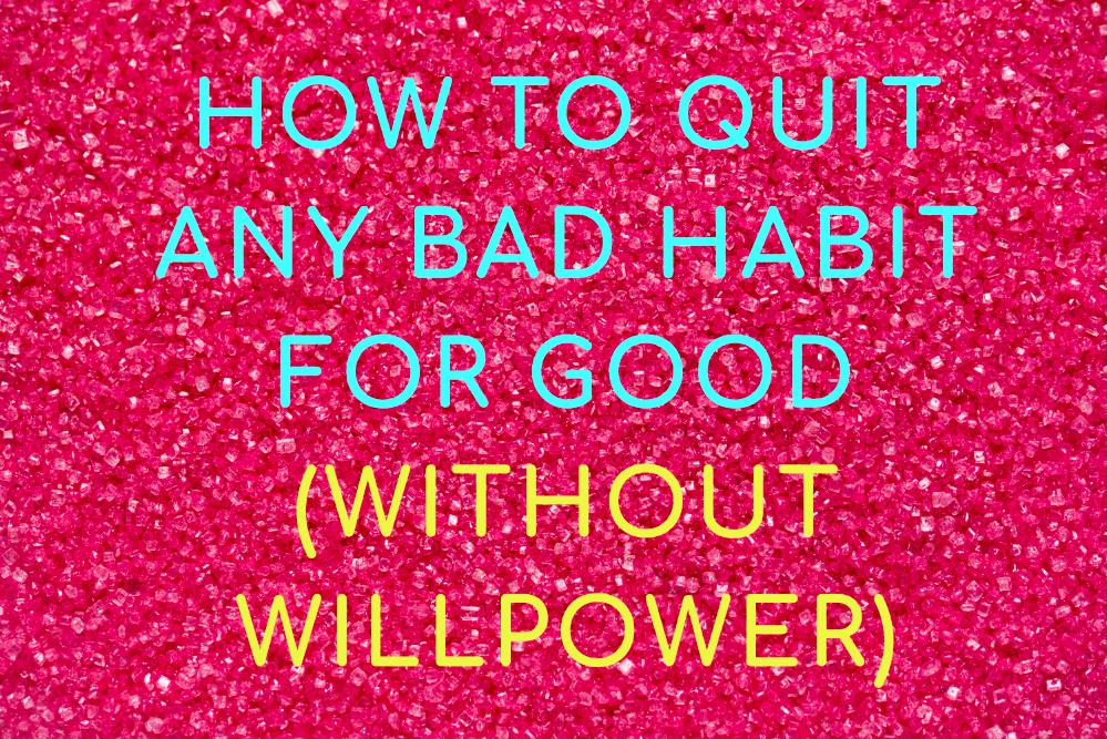 How_To_Quit_Any_Bad_Habit