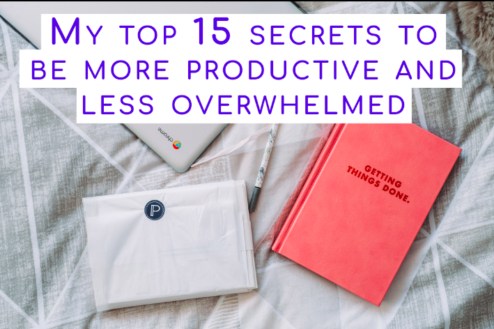 My top 15 secrets to be more productive and less overwhelmed_1
