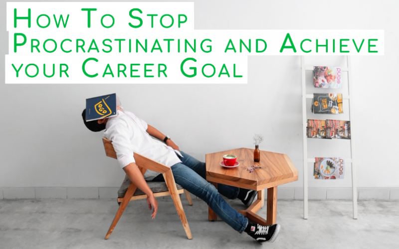 How To Stop Procrastinating and Achieve your Career Goal