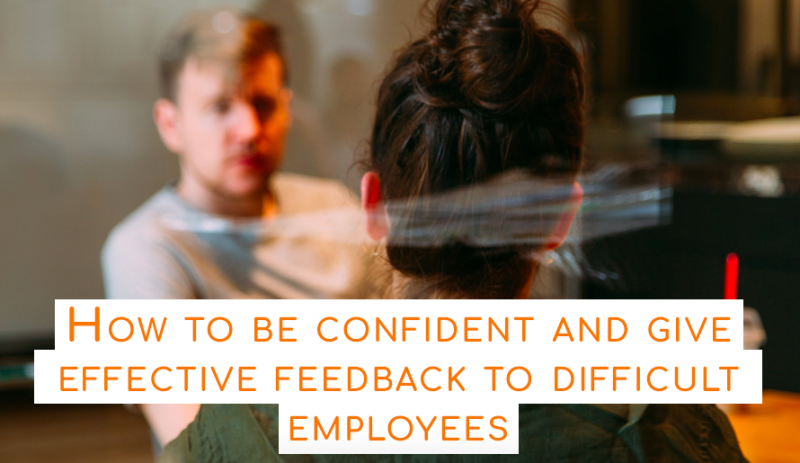 How to be confident and give effective feedback to difficult employees