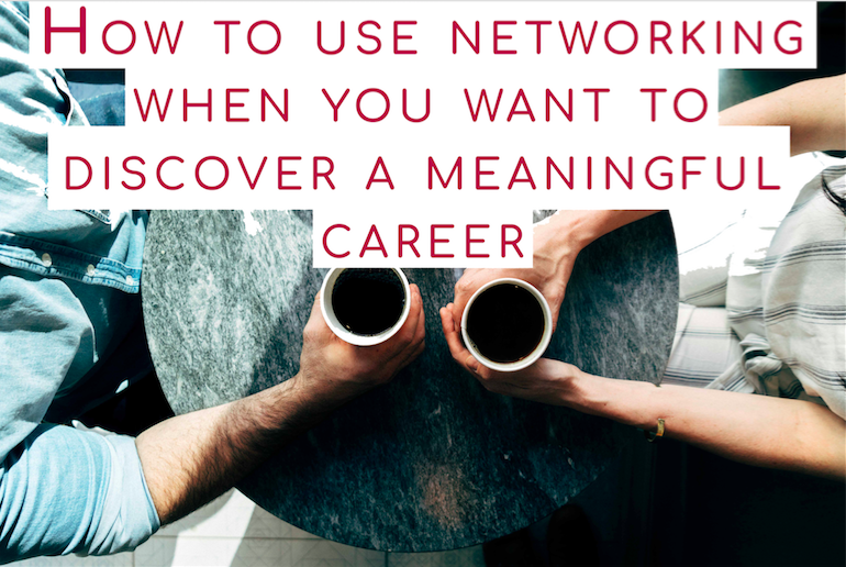 How to use networking when you want to discover a meaningful career
