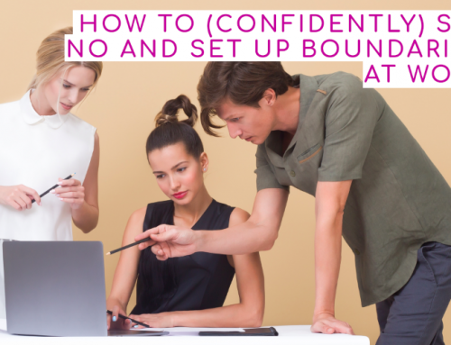 How to (confidently) say NO and set up boundaries at work