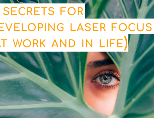 7 secrets for developing laser focus (at work & in life)